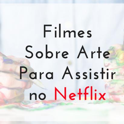 filmes-sobre-arte-para-assistir-no-netflix